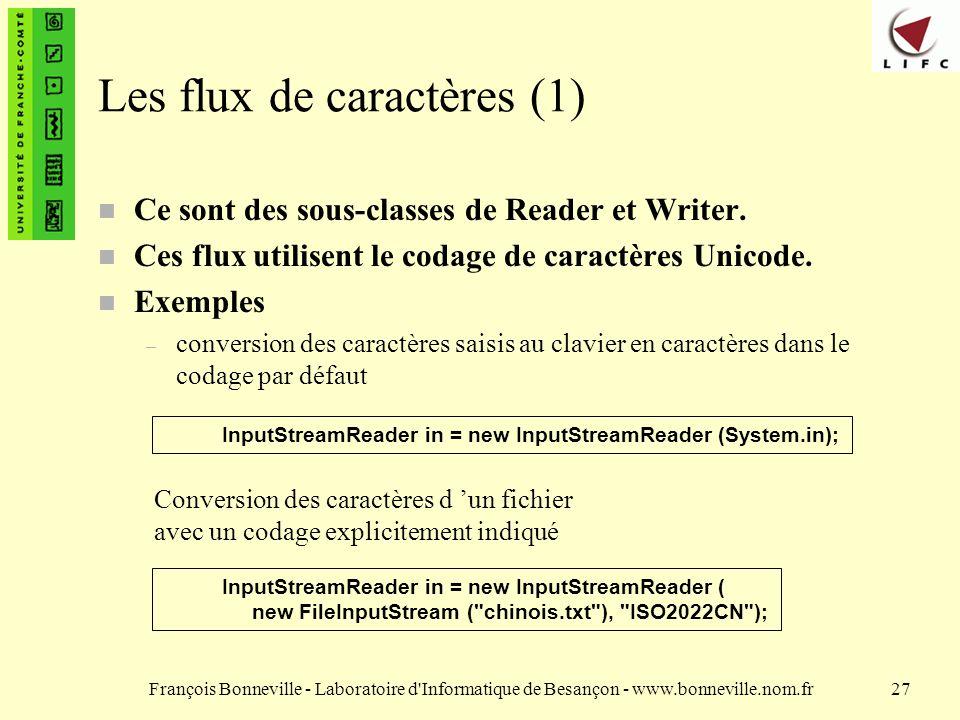François Bonneville - Laboratoire d Informatique de Besançon - www.bonneville.nom.fr27 Les flux de caractères (1) Ce sont des sous-classes de Reader et Writer.