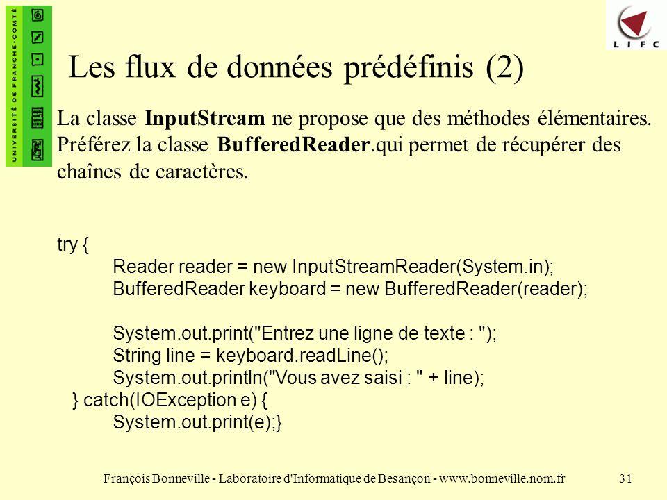 François Bonneville - Laboratoire d Informatique de Besançon - www.bonneville.nom.fr31 Les flux de données prédéfinis (2) La classe InputStream ne propose que des méthodes élémentaires.