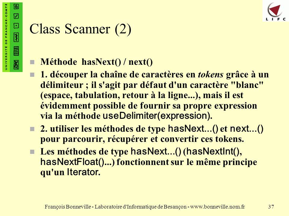 François Bonneville - Laboratoire d Informatique de Besançon - www.bonneville.nom.fr37 Class Scanner (2) n Méthode hasNext() / next() 1.