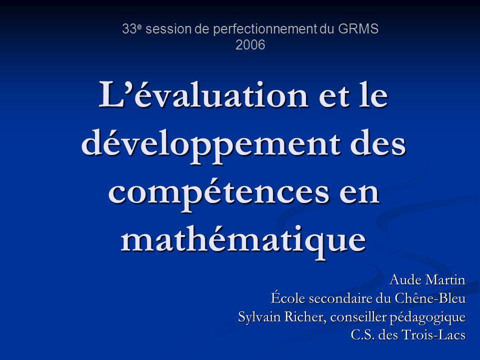Lévaluation et le développement des compétences en mathématique Aude Martin École secondaire du Chêne-Bleu Sylvain Richer, conseiller pédagogique C.S.