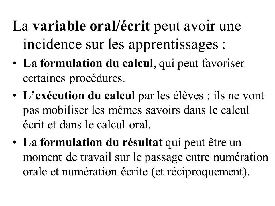 La variable oral/écrit peut avoir une incidence sur les apprentissages : La formulation du calcul, qui peut favoriser certaines procédures. Lexécution