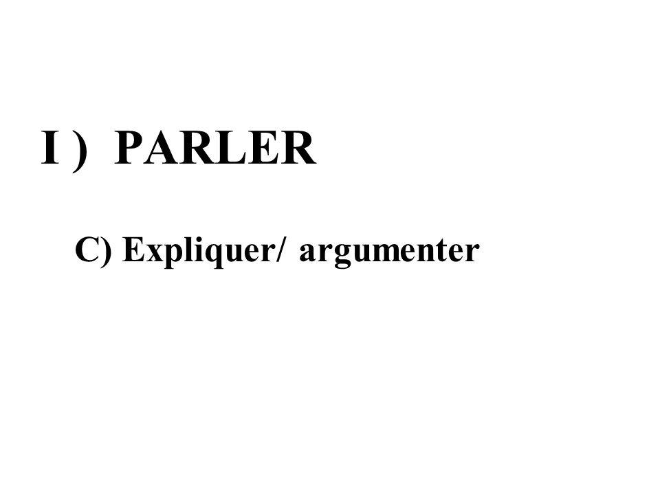 I ) PARLER C) Expliquer/ argumenter