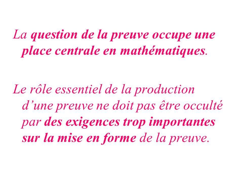 La question de la preuve occupe une place centrale en mathématiques. Le rôle essentiel de la production dune preuve ne doit pas être occulté par des e