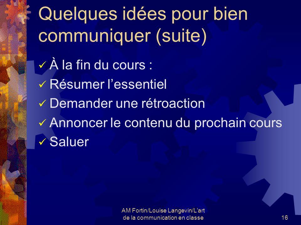 AM Fortin/Louise Langevin/L'art de la communication en classe16 Quelques idées pour bien communiquer (suite) À la fin du cours : Résumer lessentiel De