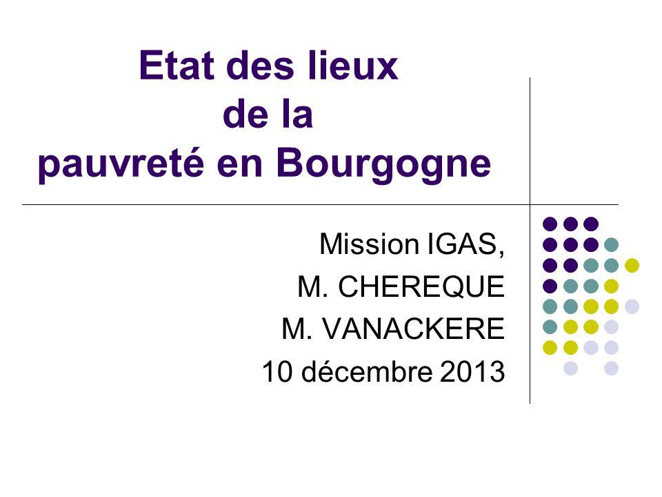 Etat des lieux de la pauvreté en Bourgogne Mission IGAS, M. CHEREQUE M. VANACKERE 10 décembre 2013