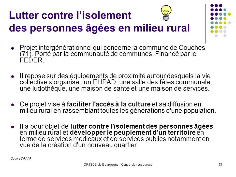 DRJSCS de Bourgogne - Centre de ressources13 Lutter contre lisolement des personnes âgées en milieu rural Projet intergénérationnel qui concerne la commune de Couches (71).