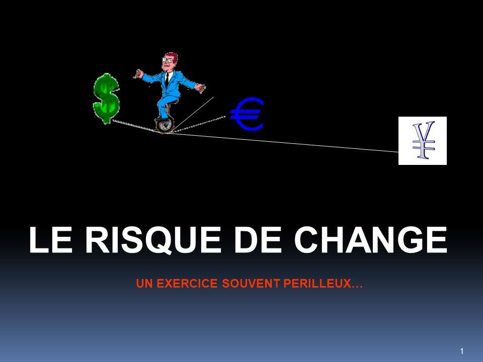 1 LE RISQUE DE CHANGE UN EXERCICE SOUVENT PERILLEUX…