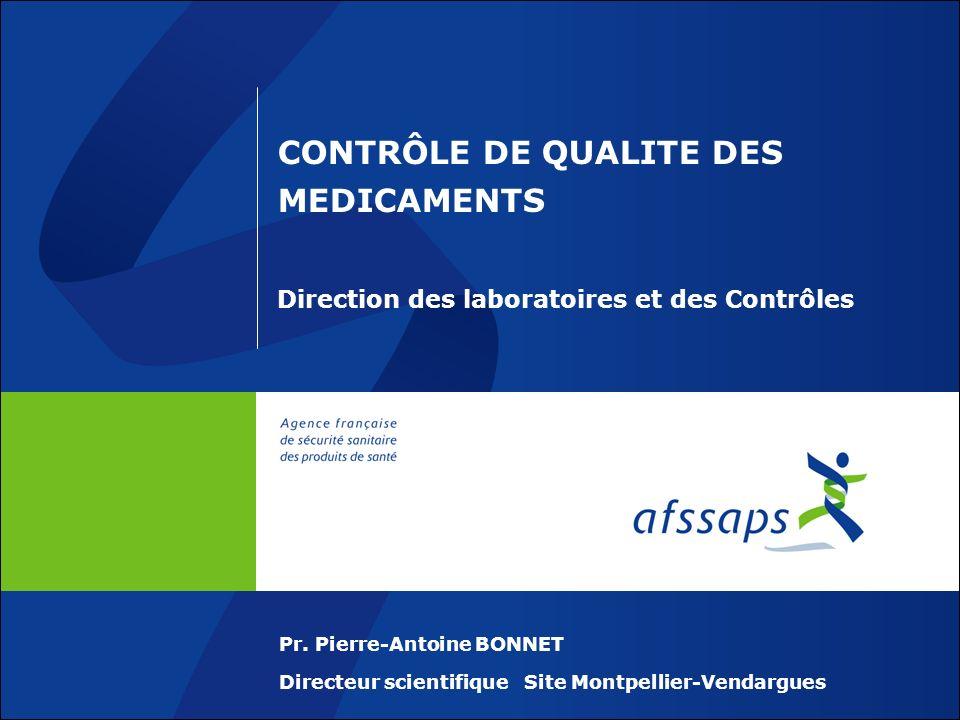 CONTRÔLE DE QUALITE DES MEDICAMENTS Direction des laboratoires et des Contrôles Pr. Pierre-Antoine BONNET Directeur scientifique Site Montpellier-Vend