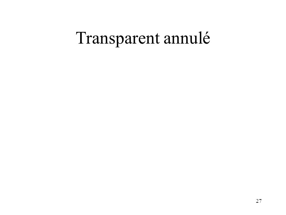 27 Transparent annulé