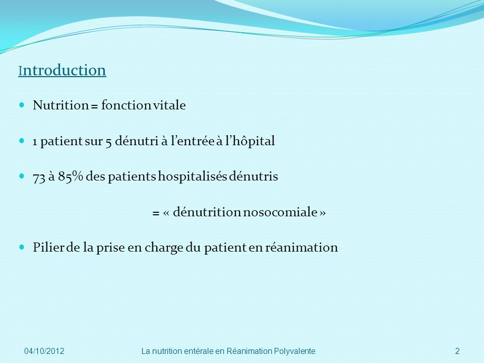 Déficit énergétique = 2 patients/3 Complications infectieuses Durée dhospitalisationDurée ventilation mécanique 04/10/2012 3La nutrition entérale en Réanimation Polyvalente