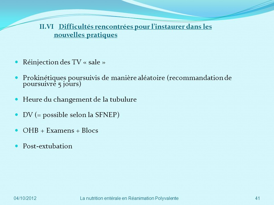 II.VI Difficultés rencontrées pour linstaurer dans les nouvelles pratiques Réinjection des TV « sale » Prokinétiques poursuivis de manière aléatoire (