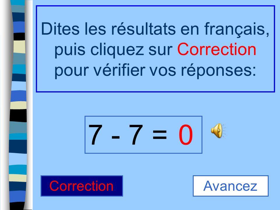 7 + 2 = Dites les résultats en français, puis cliquez sur Correction pour vérifier vos réponses: 9 CorrectionAvancez