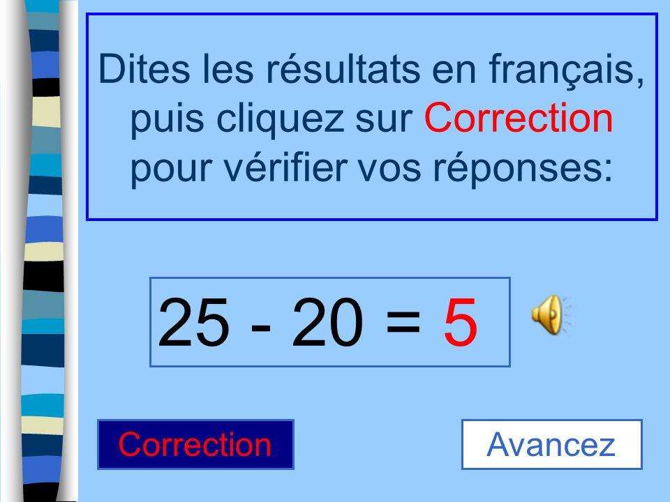 16 - 8 = Dites les résultats en français, puis cliquez sur Correction pour vérifier vos réponses: 8 CorrectionAvancez