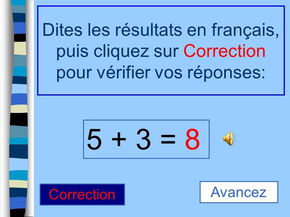 5 + 3 = Dites les résultats en français, puis cliquez sur Correction pour vérifier vos réponses: 8 Correction Avancez