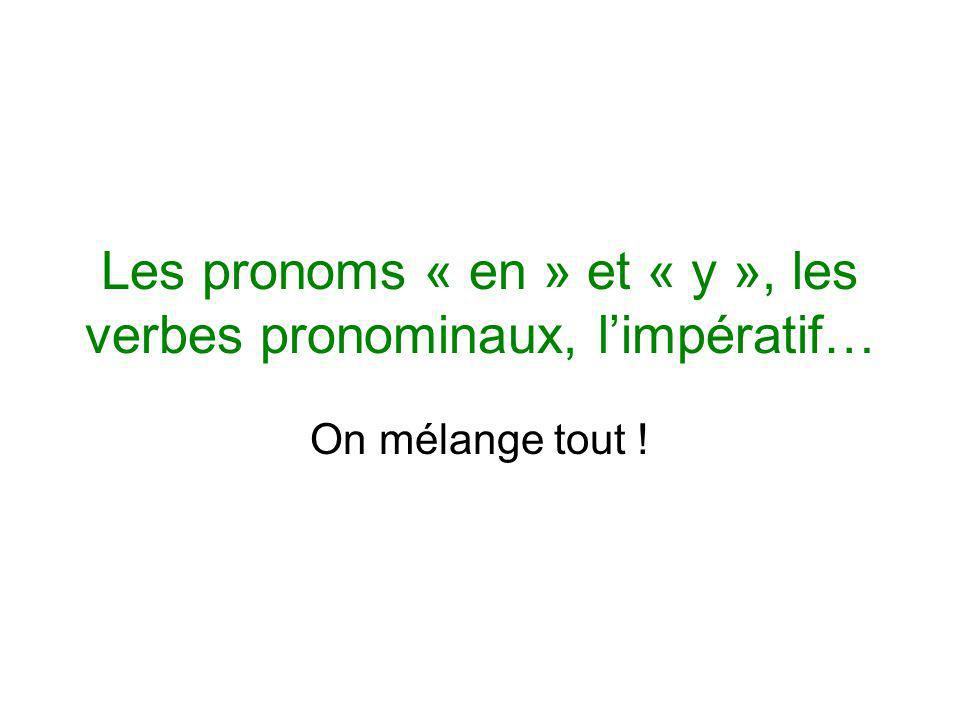 Les pronoms « en » et « y », les verbes pronominaux, limpératif… On mélange tout !