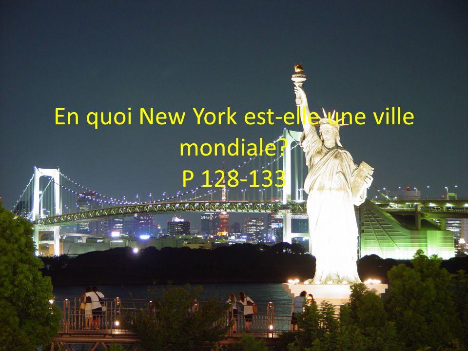 En quoi New York est-elle une ville mondiale? P 128-133