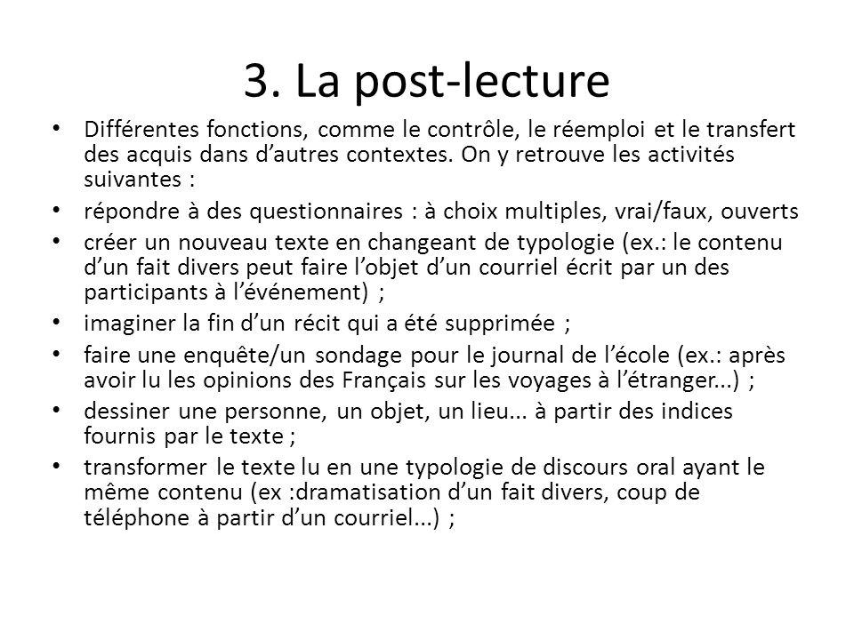 3. La post-lecture Différentes fonctions, comme le contrôle, le réemploi et le transfert des acquis dans dautres contextes. On y retrouve les activité