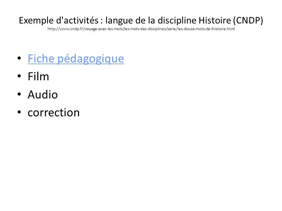 Exemple d'activités : langue de la discipline Histoire (CNDP) http://www.cndp.fr/voyage-avec-les-mots/les-mots-des-disciplines/serie/les-douze-mots-de