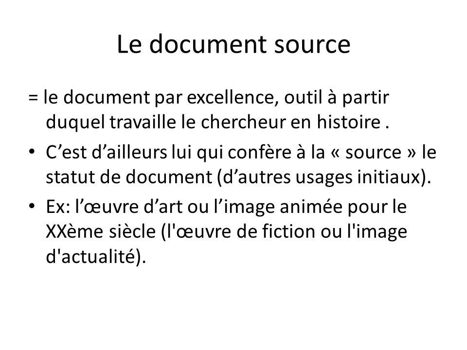 Le document source = le document par excellence, outil à partir duquel travaille le chercheur en histoire. Cest dailleurs lui qui confère à la « sourc