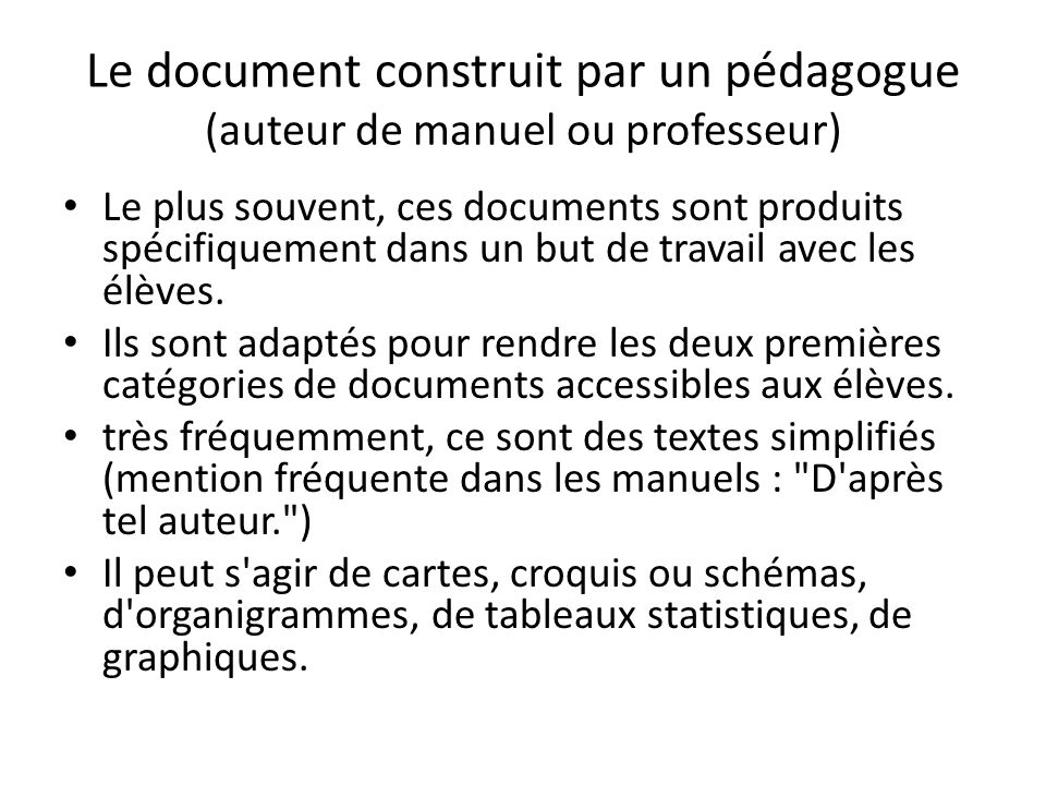 Le document construit par un pédagogue (auteur de manuel ou professeur) Le plus souvent, ces documents sont produits spécifiquement dans un but de tra