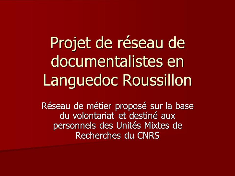 Projet de réseau de documentalistes en Languedoc Roussillon Réseau de métier proposé sur la base du volontariat et destiné aux personnels des Unités Mixtes de Recherches du CNRS