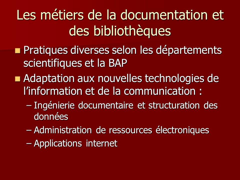 Les métiers de la documentation et des bibliothèques Pratiques diverses selon les départements scientifiques et la BAP Pratiques diverses selon les dé