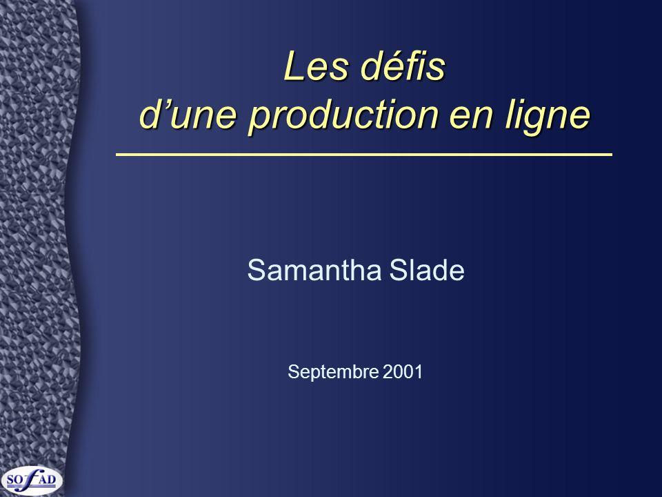 Les défis dune production en ligne Samantha Slade Septembre 2001