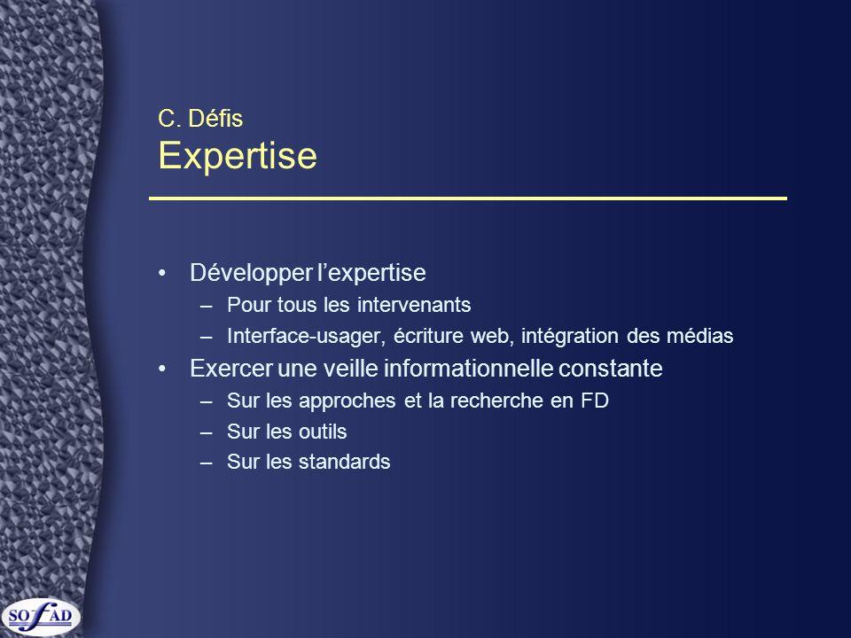 C. Défis Expertise Développer lexpertise –Pour tous les intervenants –Interface-usager, écriture web, intégration des médias Exercer une veille inform
