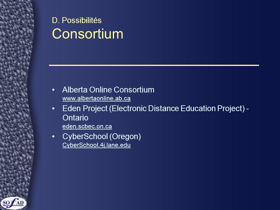 D. Possibilités Consortium Alberta Online Consortium www.albertaonline.ab.ca Eden Project (Electronic Distance Education Project) - Ontario eden.scbec