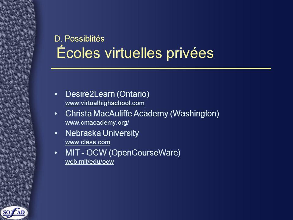 D. Possiblités Écoles virtuelles privées Desire2Learn (Ontario) www.virtualhighschool.com Christa MacAuliffe Academy (Washington) www.cmacademy.org/ N