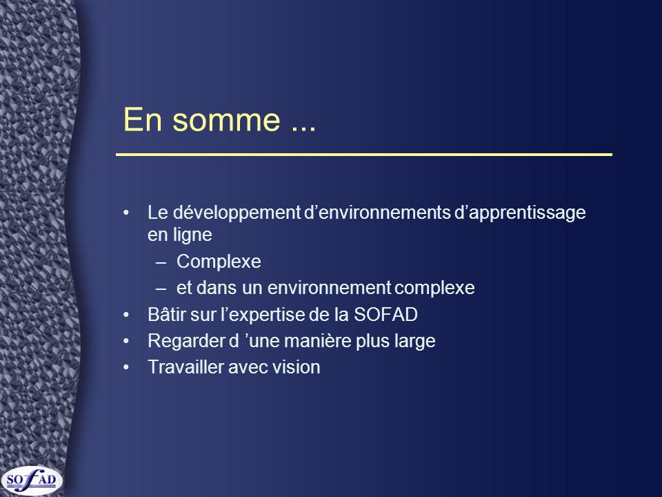 En somme... Le développement denvironnements dapprentissage en ligne –Complexe –et dans un environnement complexe Bâtir sur lexpertise de la SOFAD Reg