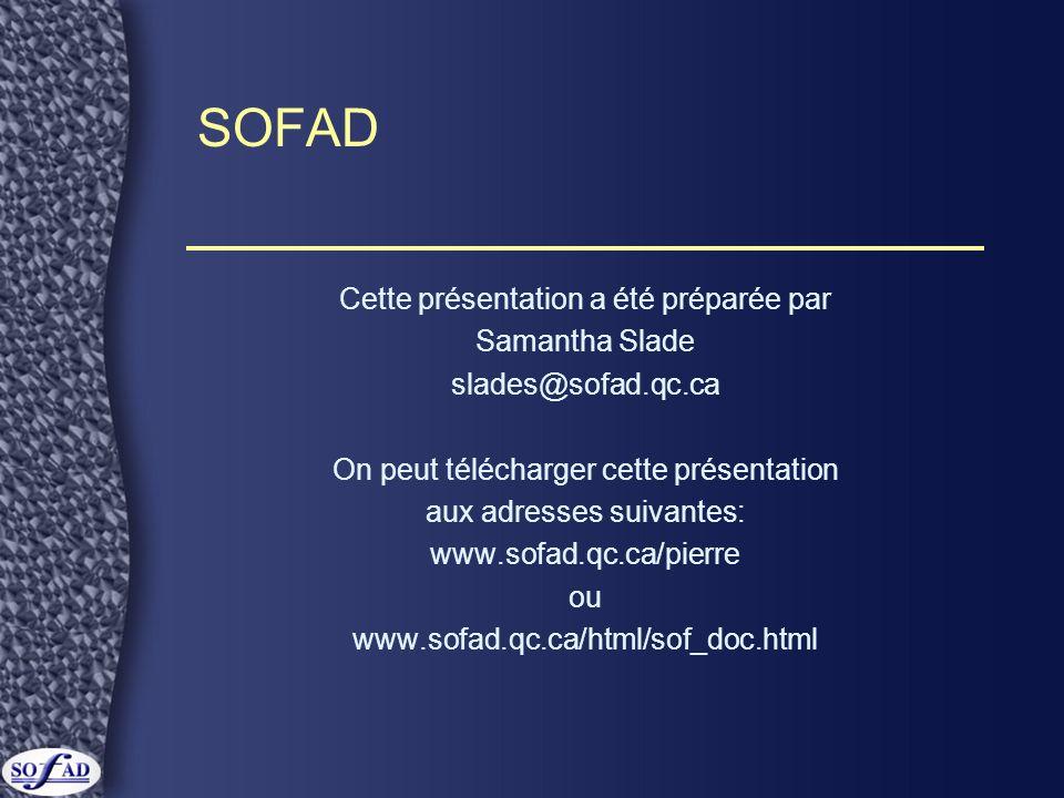SOFAD Cette présentation a été préparée par Samantha Slade slades@sofad.qc.ca On peut télécharger cette présentation aux adresses suivantes: www.sofad.qc.ca/pierre ou www.sofad.qc.ca/html/sof_doc.html
