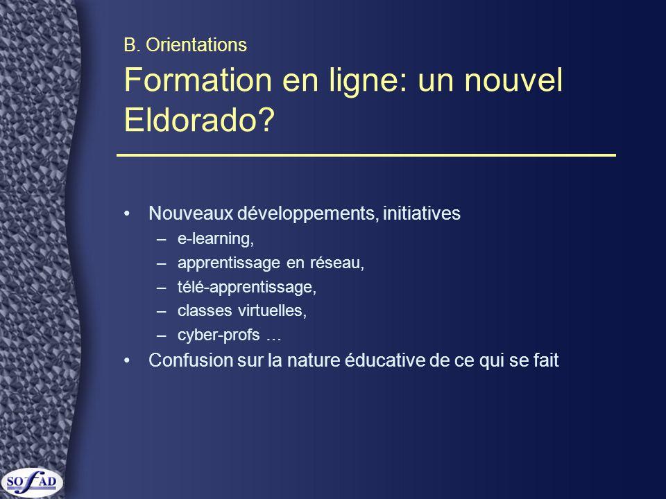B. Orientations Formation en ligne: un nouvel Eldorado? Nouveaux développements, initiatives –e-learning, –apprentissage en réseau, –télé-apprentissag