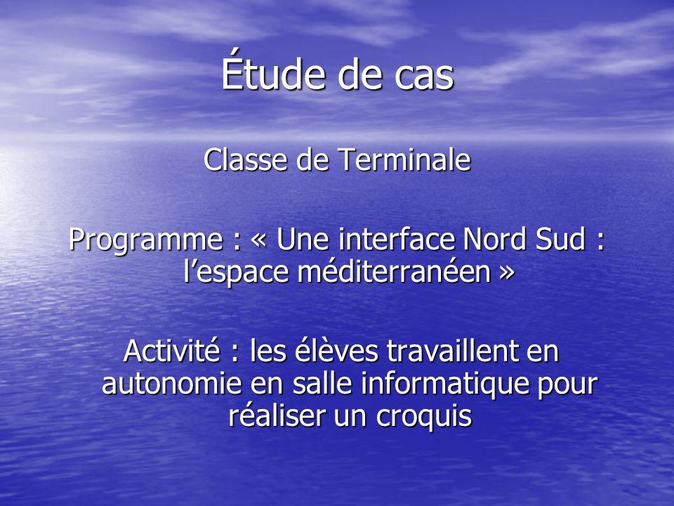 Étude de cas Classe de Terminale Programme : « Une interface Nord Sud : lespace méditerranéen » Activité : les élèves travaillent en autonomie en sall