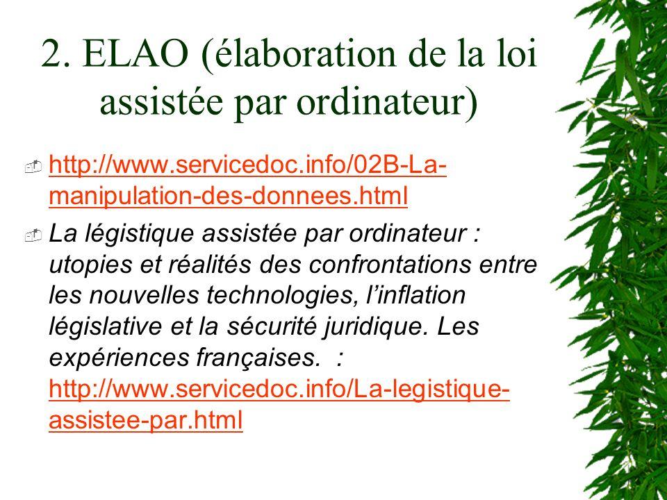 2. ELAO (élaboration de la loi assistée par ordinateur) http://www.servicedoc.info/02B-La- manipulation-des-donnees.html http://www.servicedoc.info/02