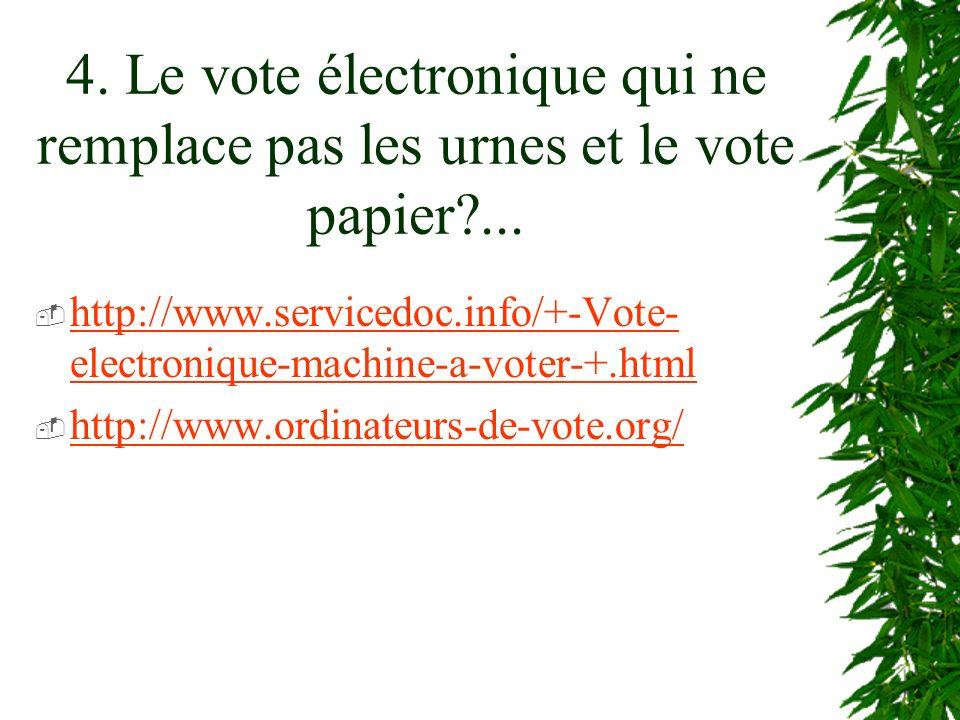 4. Le vote électronique qui ne remplace pas les urnes et le vote papier?... http://www.servicedoc.info/+-Vote- electronique-machine-a-voter-+.html htt
