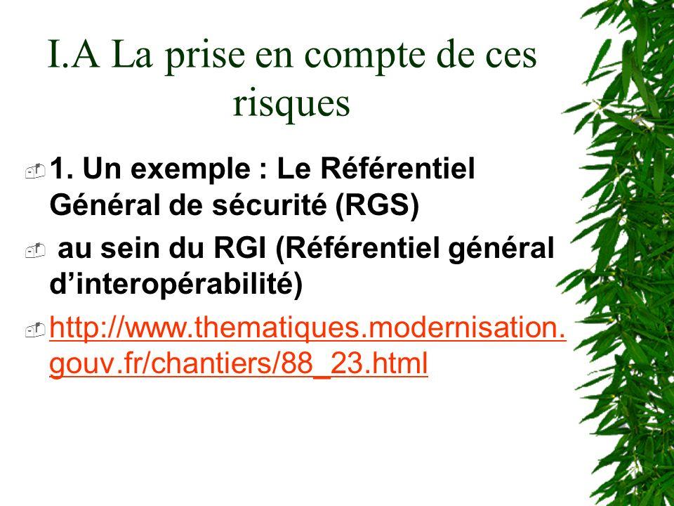 I.A La prise en compte de ces risques 1. Un exemple : Le Référentiel Général de sécurité (RGS) au sein du RGI (Référentiel général dinteropérabilité)