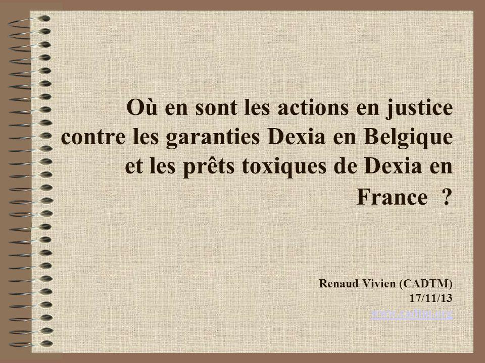 Où en sont les actions en justice contre les garanties Dexia en Belgique et les prêts toxiques de Dexia en France .