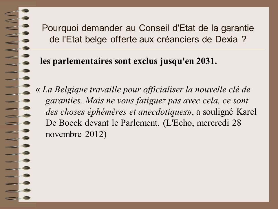 Pourquoi demander au Conseil d'Etat de la garantie de l'Etat belge offerte aux créanciers de Dexia ? les parlementaires sont exclus jusqu'en 2031. « L