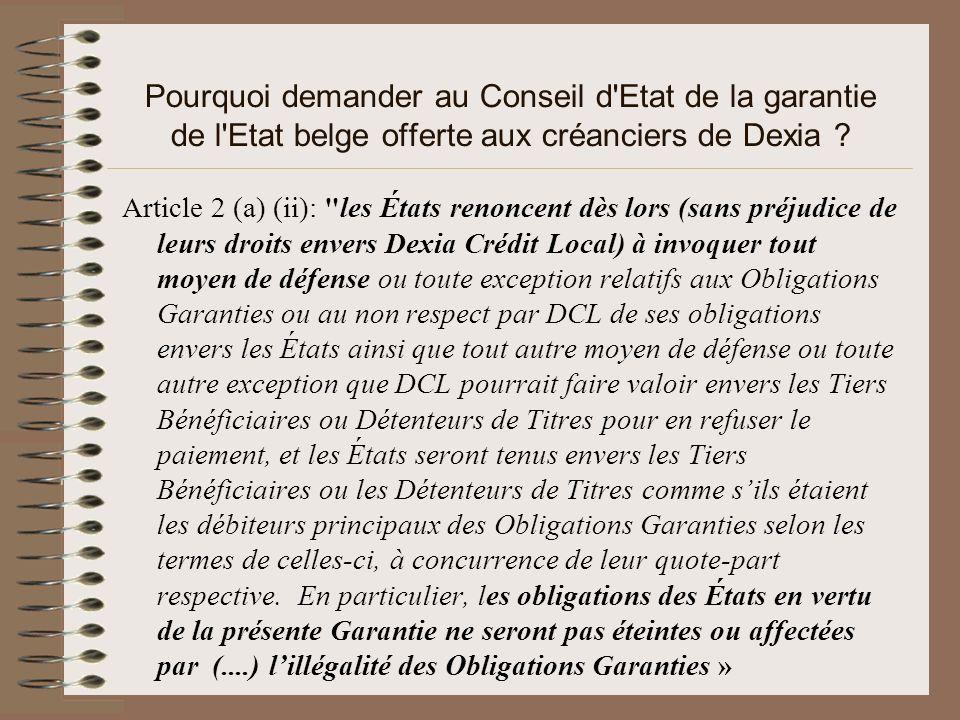 Pourquoi demander au Conseil d'Etat de la garantie de l'Etat belge offerte aux créanciers de Dexia ? Article 2 (a) (ii):