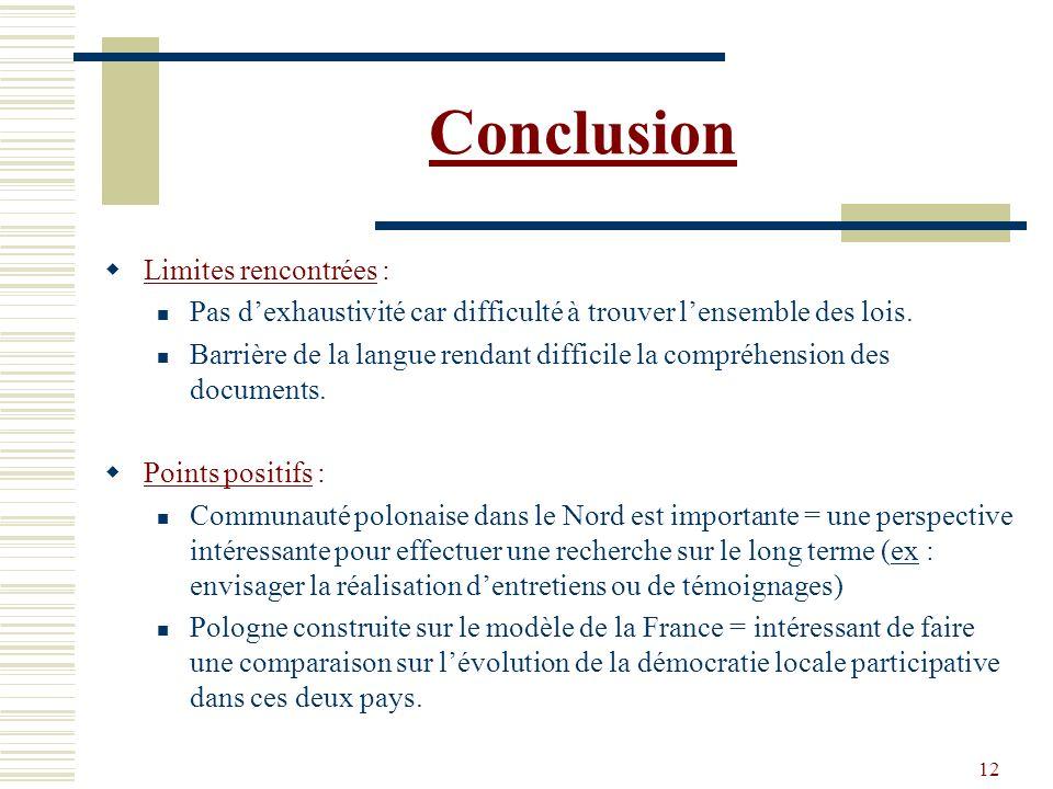 12 Conclusion Limites rencontrées : Pas dexhaustivité car difficulté à trouver lensemble des lois. Barrière de la langue rendant difficile la compréhe