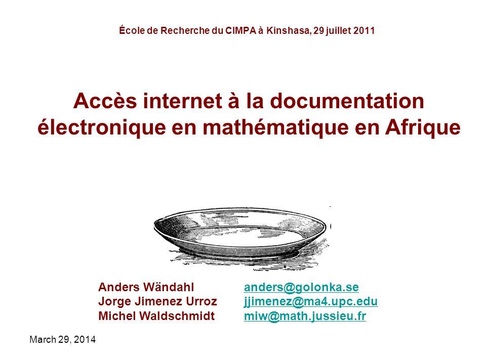 March 29, 2014 École de Recherche du CIMPA à Kinshasa, 29 juillet 2011 Anders Wändahlanders@golonka.seanders@golonka.se Jorge Jimenez Urrozjjimenez@ma4.upc.edujjimenez@ma4.upc.edu Michel Waldschmidtmiw@math.jussieu.frmiw@math.jussieu.fr Accès internet à la documentation électronique en mathématique en Afrique