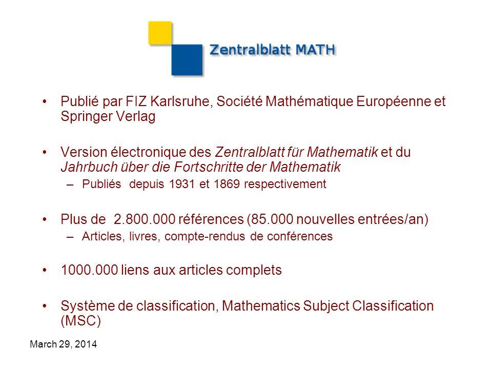 March 29, 2014 Publié par FIZ Karlsruhe, Société Mathématique Européenne et Springer Verlag Version électronique des Zentralblatt für Mathematik et du