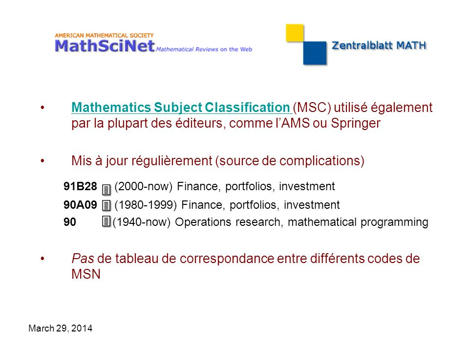 March 29, 2014 Mathematics Subject Classification (MSC) utilisé également par la plupart des éditeurs, comme lAMS ou SpringerMathematics Subject Class