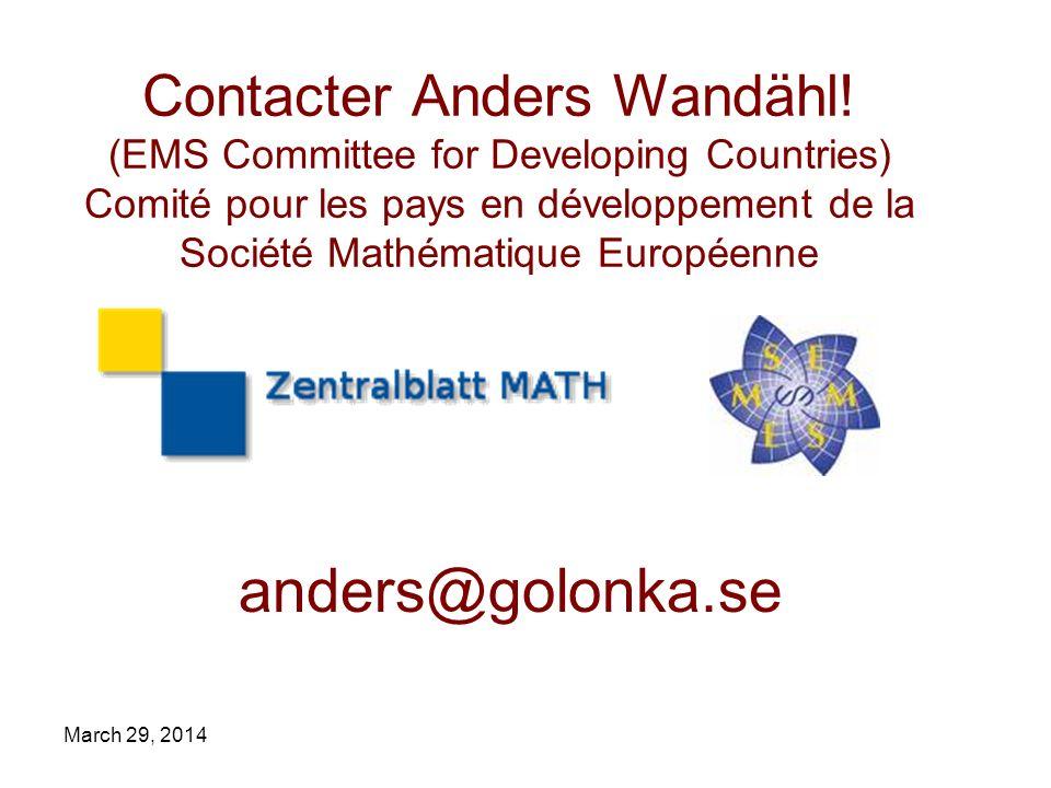 March 29, 2014 Contacter Anders Wandähl! (EMS Committee for Developing Countries) Comité pour les pays en développement de la Société Mathématique Eur