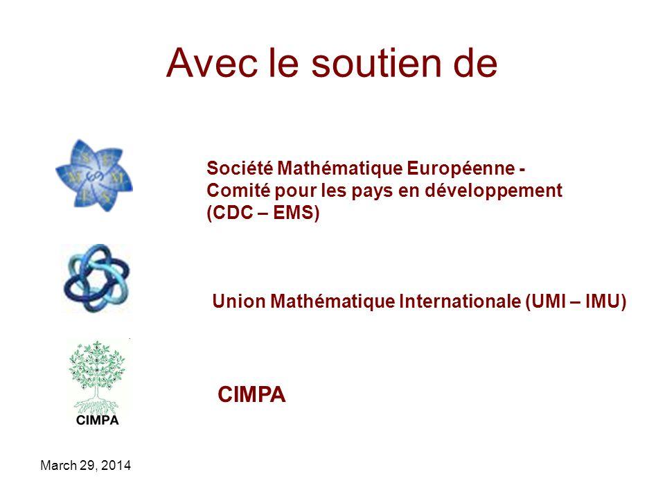 March 29, 2014 Avec le soutien de Union Mathématique Internationale (UMI – IMU) Société Mathématique Européenne - Comité pour les pays en développement (CDC – EMS) CIMPA