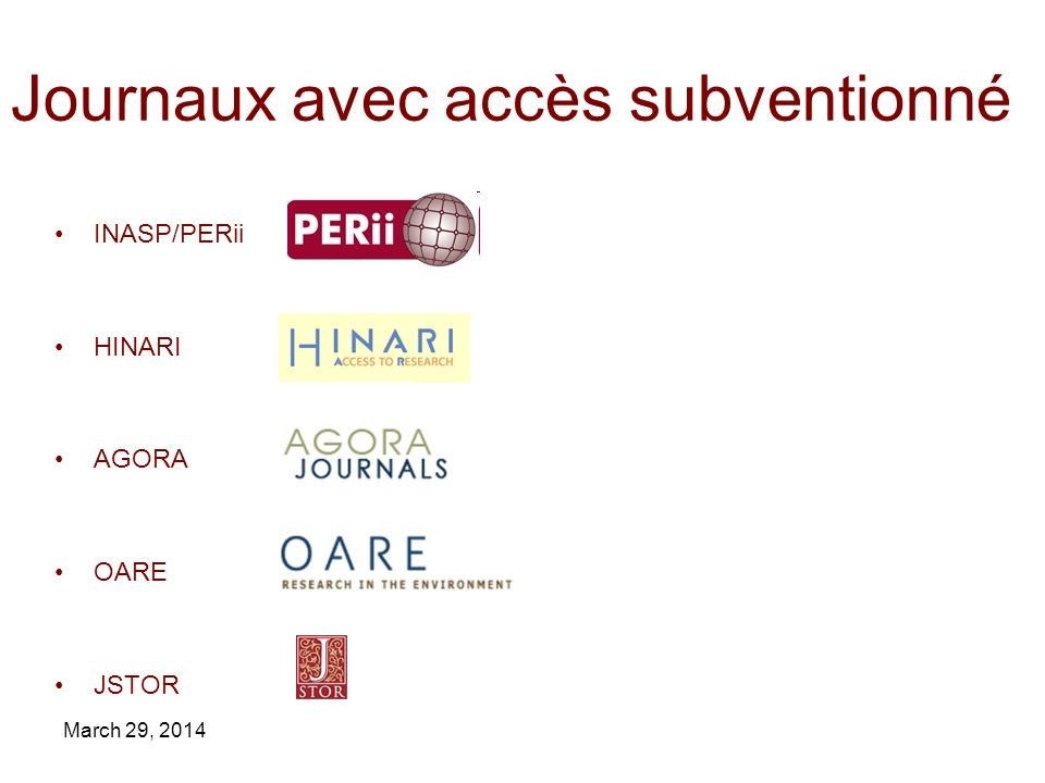 March 29, 2014 INASP/PERii HINARI AGORA OARE JSTOR Journaux avec accès subventionné