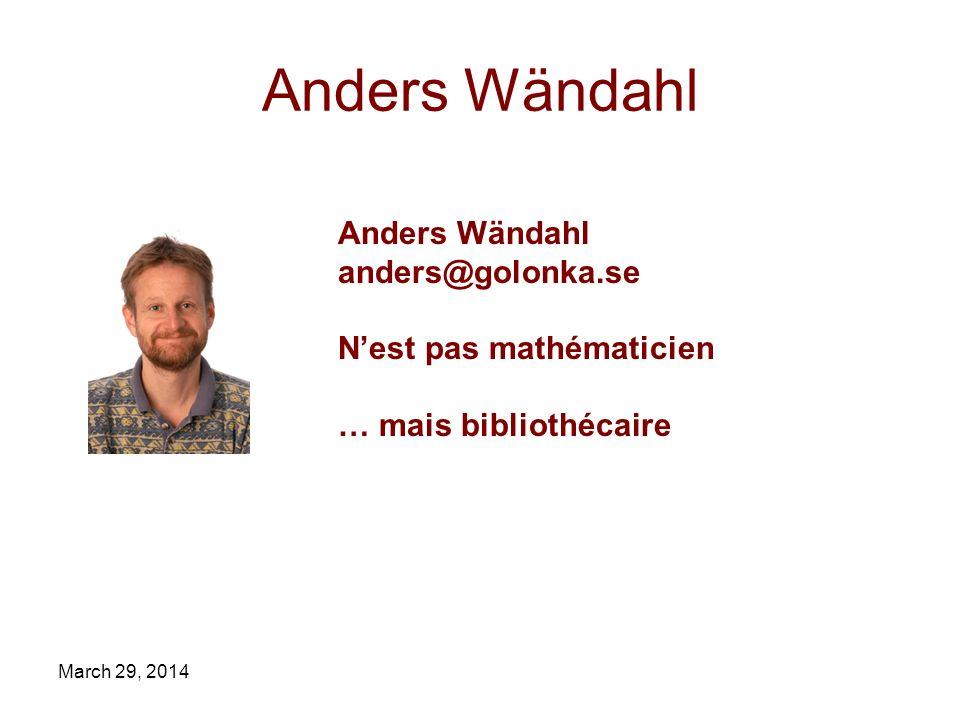 March 29, 2014 Anders Wändahl anders@golonka.se Nest pas mathématicien … mais bibliothécaire