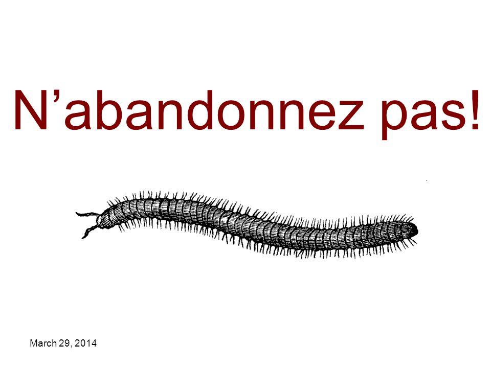 March 29, 2014 Nabandonnez pas!