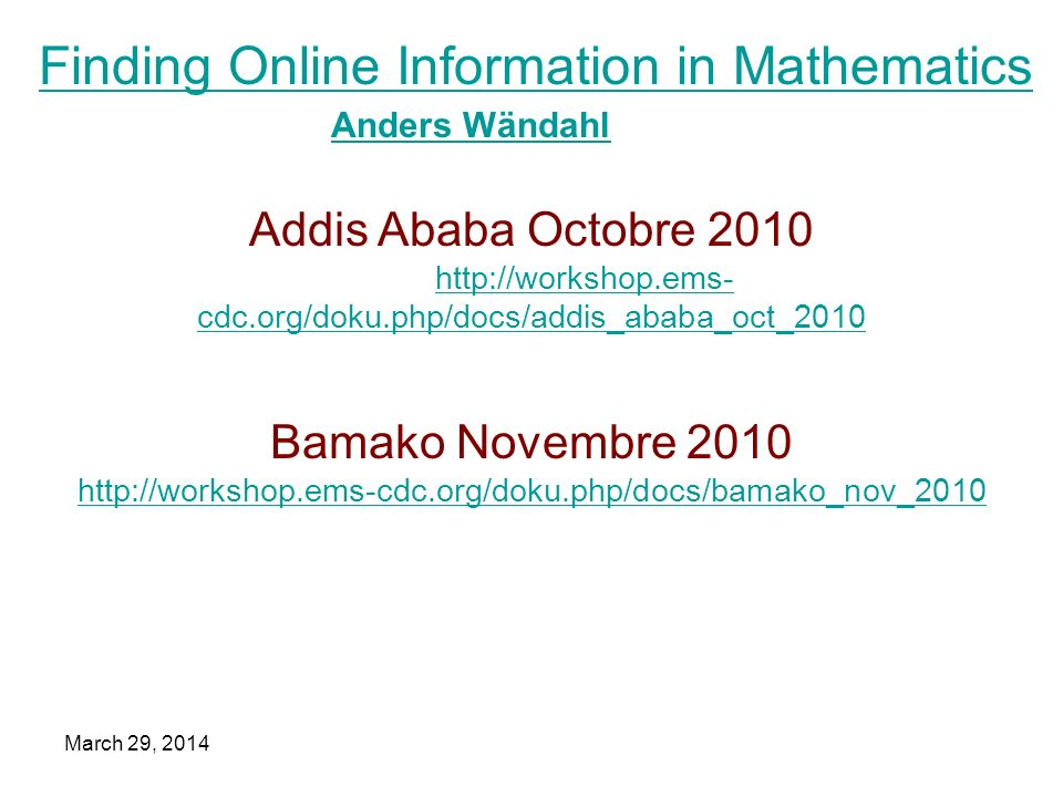 March 29, 2014 Addis Ababa Octobre 2010 http://workshop.ems- cdc.org/doku.php/docs/addis_ababa_oct_2010 Bamako Novembre 2010 http://workshop.ems-cdc.o